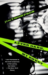 After Dark, My Sweet by Jim Thompson, a big influence.